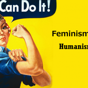 Feminists Are NOT Humanists - And We Should Not Be Renamed